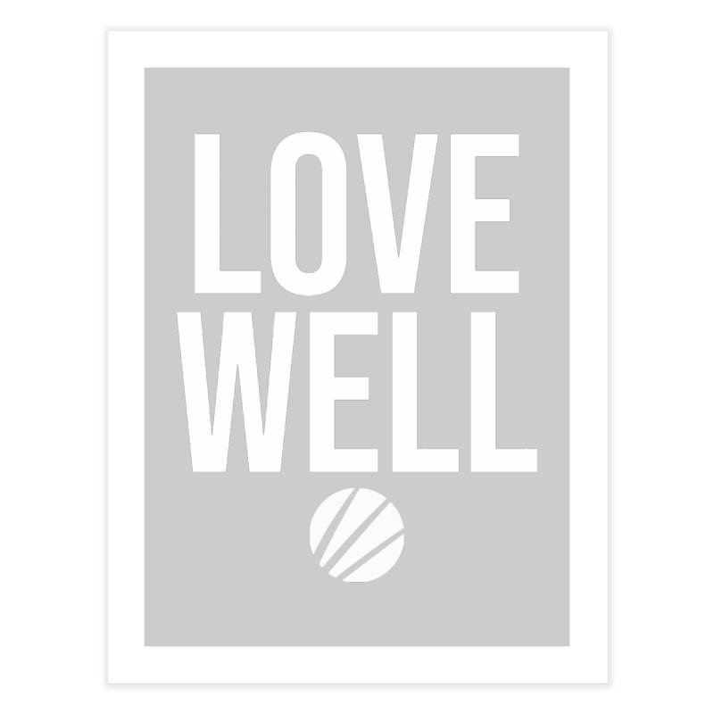 Lovewell Message (White Text) Home Fine Art Print by Love Well's Artist Shop