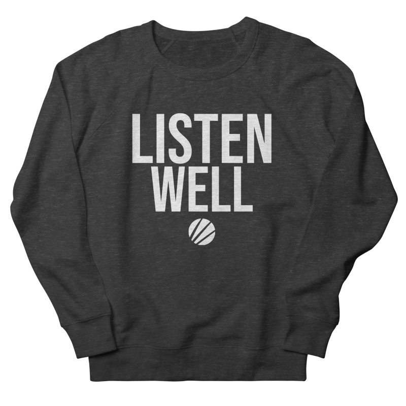 Listenwell Message (White Text) Men's French Terry Sweatshirt by Lovewell's Artist Shop