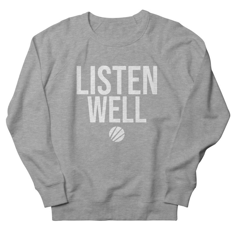 Listenwell Message (White Text) Men's French Terry Sweatshirt by Love Well's Artist Shop