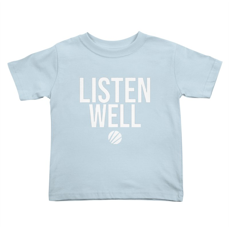 Listenwell Message (White Text) Kids Toddler T-Shirt by Lovewell's Artist Shop