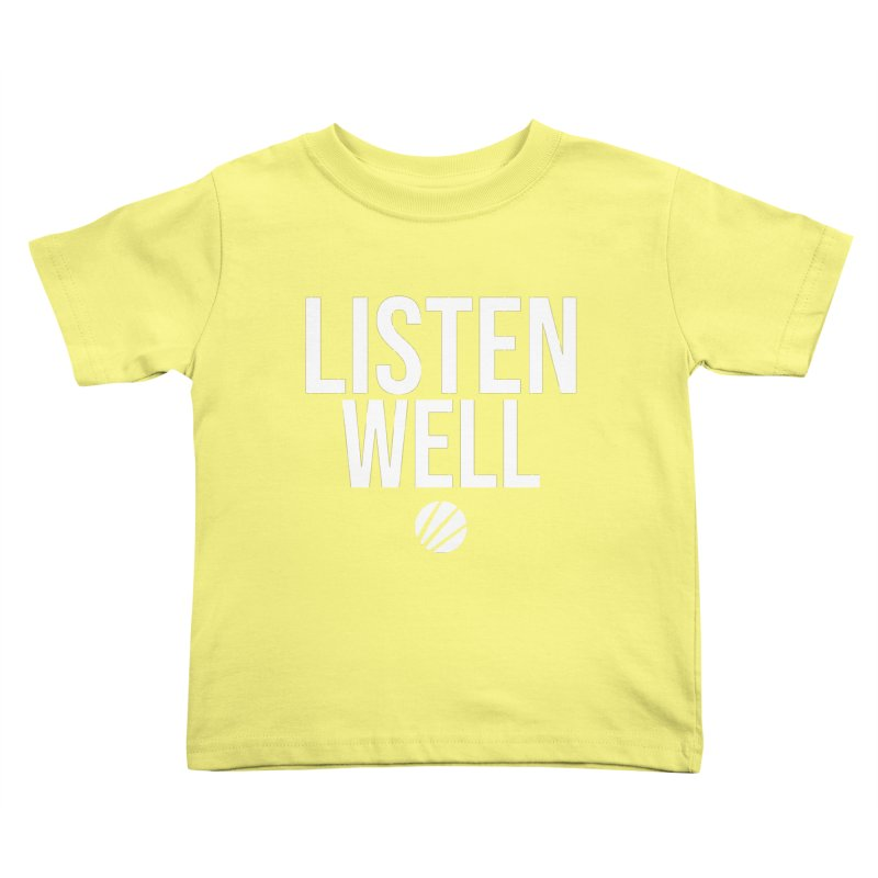 Listenwell Message (White Text) Kids Toddler T-Shirt by Love Well's Artist Shop