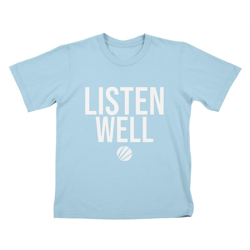 Listenwell Message (White Text) Kids T-Shirt by Love Well's Artist Shop
