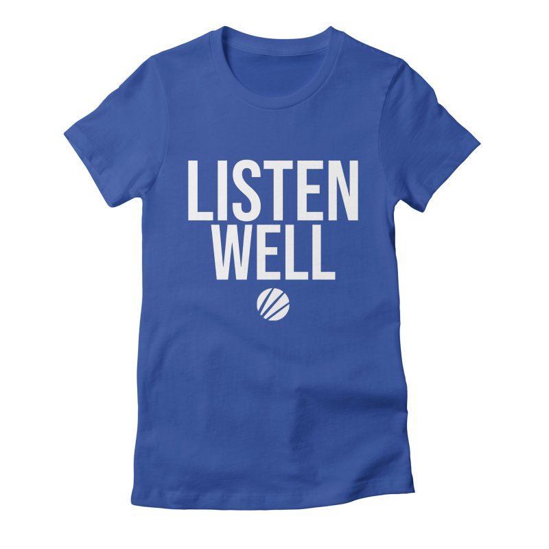 Listenwell Message (White Text) Women's Fitted T-Shirt by Love Well's Artist Shop