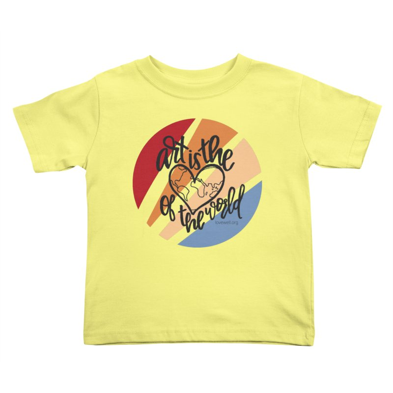 Art is the Heart of the World Kids Toddler T-Shirt by Lovewell's Artist Shop