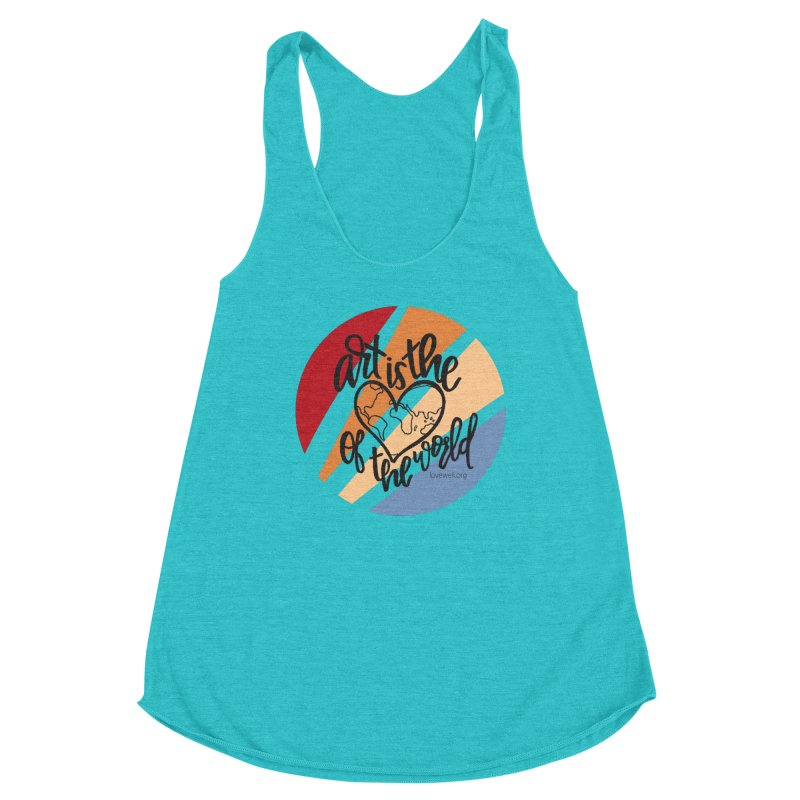 Art is the Heart of the World Women's Tank by Love Well's Artist Shop