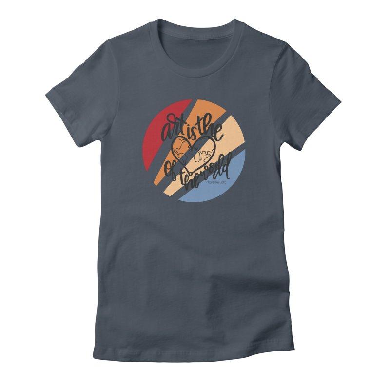 Art is the Heart of the World Women's T-Shirt by Love Well's Artist Shop