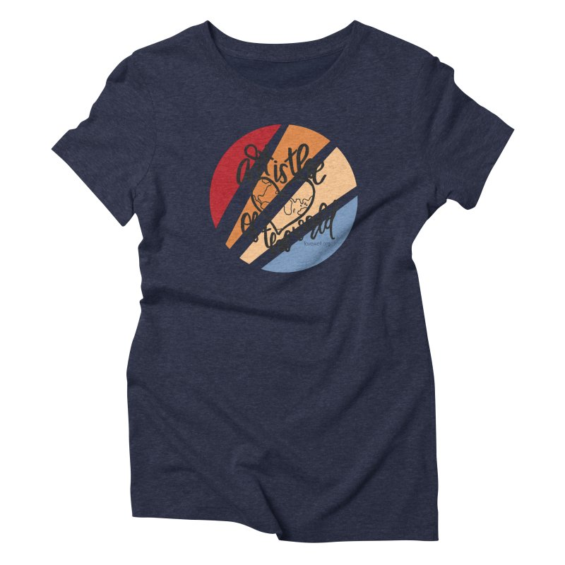 Art is the Heart of the World Women's Triblend T-Shirt by Love Well's Artist Shop