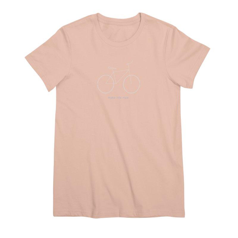 make life nice (on a bike) Women's Premium T-Shirt by \\ LOVING RO<3OT .boop.boop.