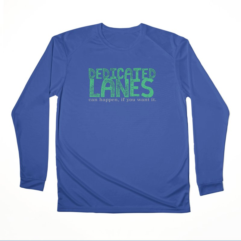 Dedicated Lanes (can happen, if you want it.) Women's Performance Unisex Longsleeve T-Shirt by \\ LOVING RO<3OT .boop.boop.