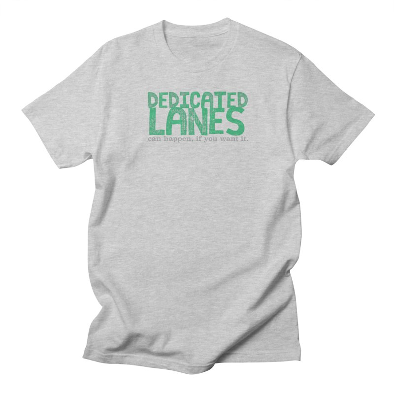 Dedicated Lanes (can happen, if you want it.) Women's Regular Unisex T-Shirt by \\ LOVING RO<3OT .boop.boop.