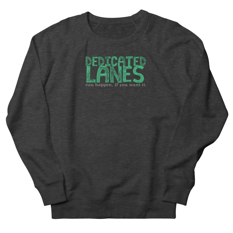 Dedicated Lanes (can happen, if you want it.) Women's French Terry Sweatshirt by \\ LOVING RO<3OT .boop.boop.