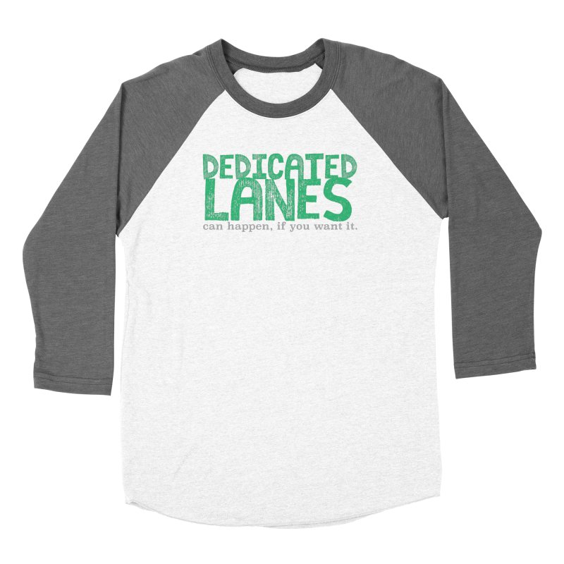 Dedicated Lanes (can happen, if you want it.) Women's Baseball Triblend Longsleeve T-Shirt by \\ LOVING RO<3OT .boop.boop.
