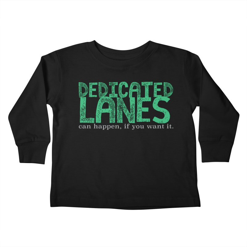 Dedicated Lanes (can happen, if you want it.) Kids Toddler Longsleeve T-Shirt by \\ LOVING RO<3OT .boop.boop.