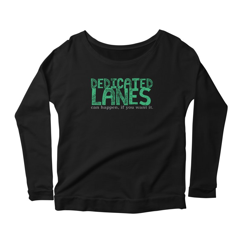 Dedicated Lanes (can happen, if you want it.) Women's Scoop Neck Longsleeve T-Shirt by \\ LOVING RO<3OT .boop.boop.