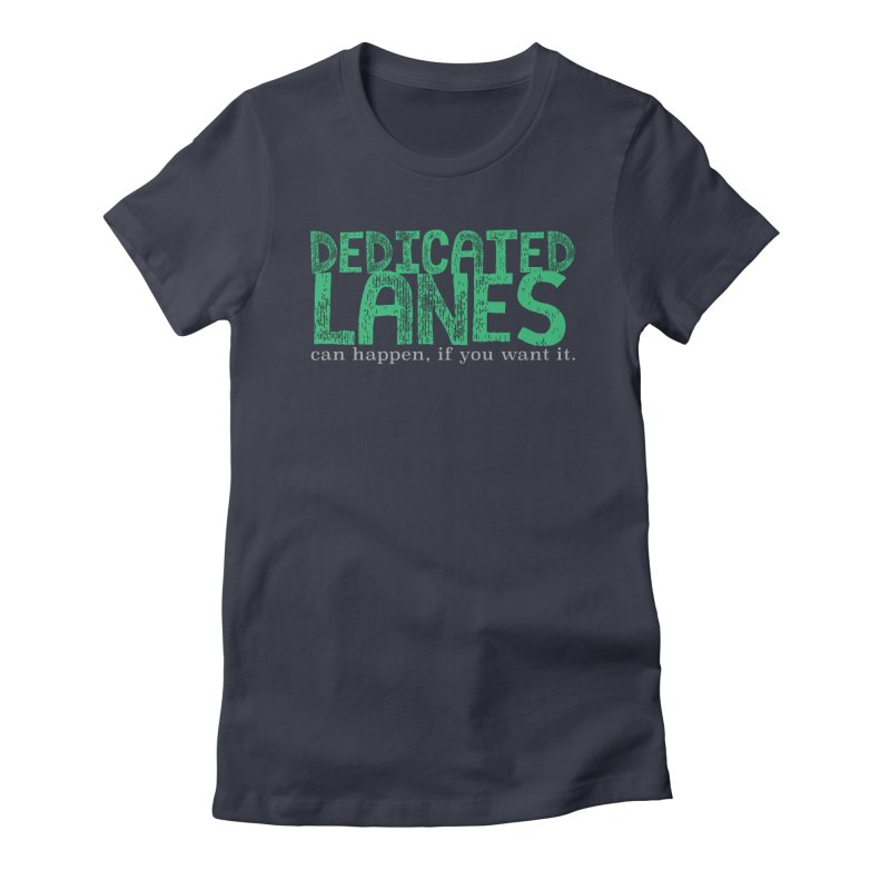 Dedicated Lanes (can happen, if you want it.) Women's Fitted T-Shirt by \\ LOVING RO<3OT .boop.boop.