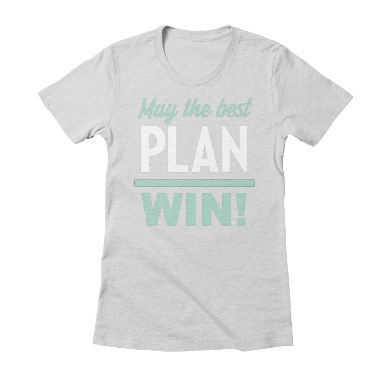 May the Best Plan Win! (Elizabeth Warren in 2020!) Women's Fitted T-Shirt by \\ LOVING RO<3OT .boop.boop.