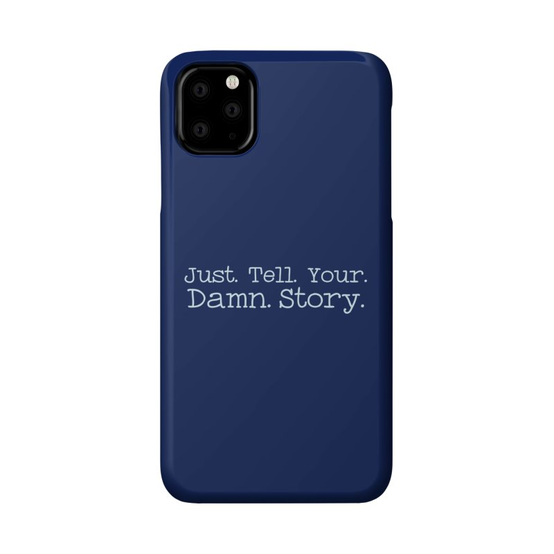 Just Tell Your Damn Story Accessories Phone Case by \\ LOVING RO<3OT .boop.boop.