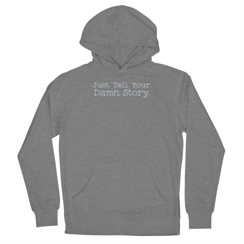 Just Tell Your Damn Story Women's Pullover Hoody by \\ LOVING RO<3OT .boop.boop.