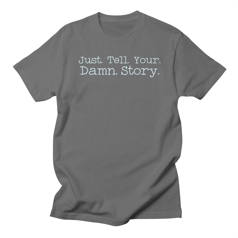 Just Tell Your Damn Story Men's T-Shirt by \\ LOVING RO<3OT .boop.boop.