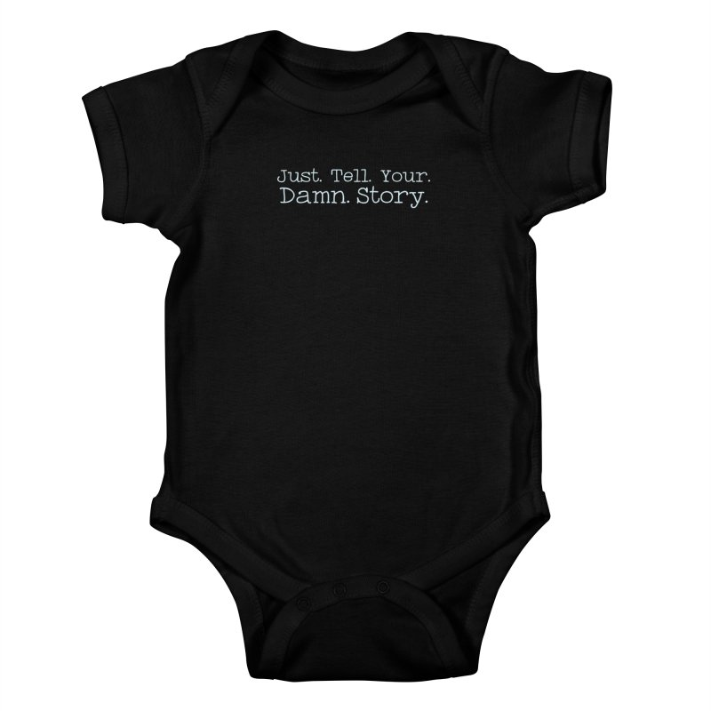 Just Tell Your Damn Story Kids Baby Bodysuit by \\ LOVING RO<3OT .boop.boop.