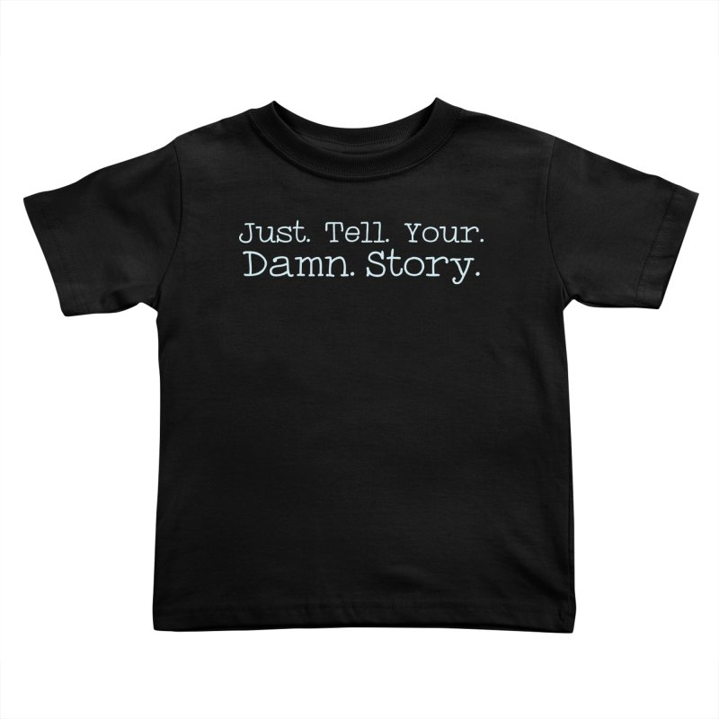 Just Tell Your Damn Story Kids Toddler T-Shirt by \\ LOVING RO<3OT .boop.boop.