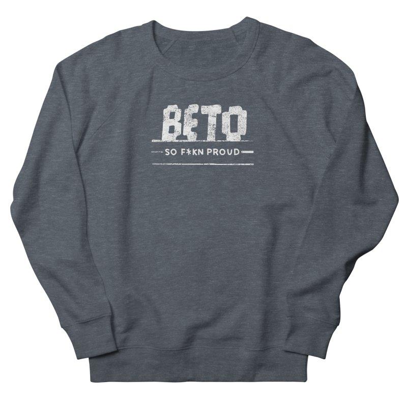 Beto – So Fkn Proud Women's French Terry Sweatshirt by \\ LOVING RO<3OT .boop.boop.