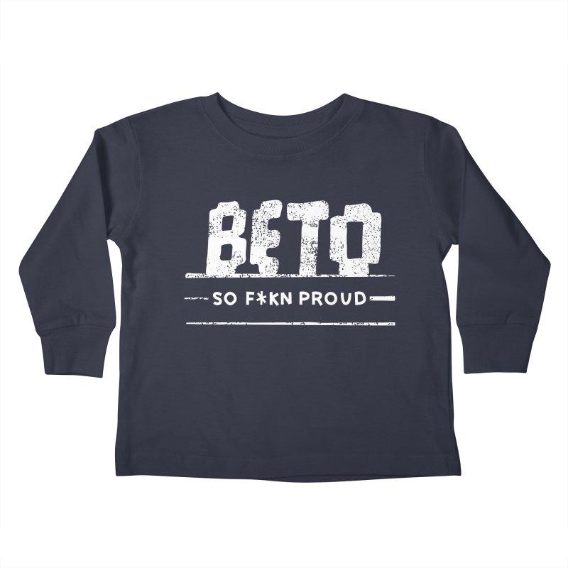 Beto – So Fkn Proud Kids Toddler Longsleeve T-Shirt by \\ LOVING RO<3OT .boop.boop.