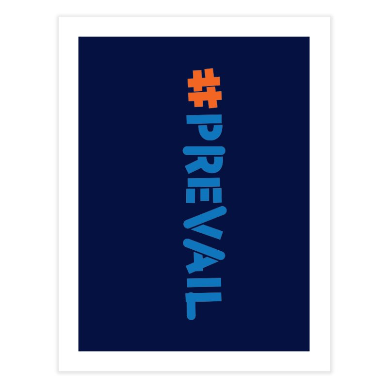 #prevail (vertical) Home Fine Art Print by \\ LOVING RO<3OT .boop.boop.