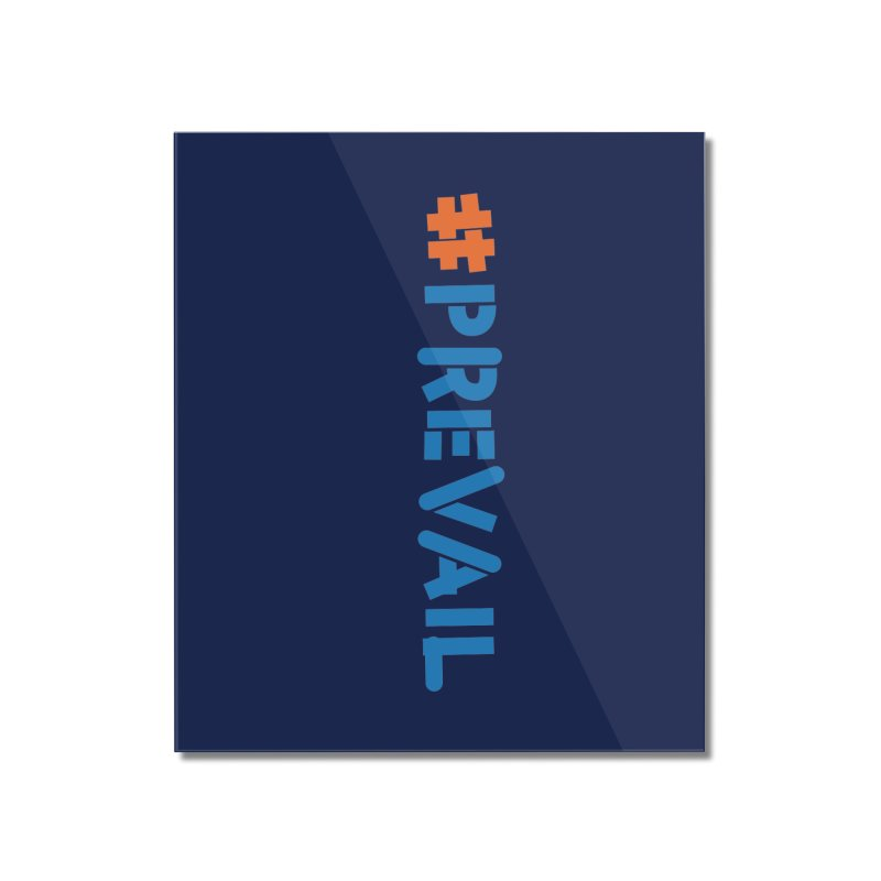 #prevail (vertical) Home Mounted Acrylic Print by \\ LOVING RO<3OT .boop.boop.