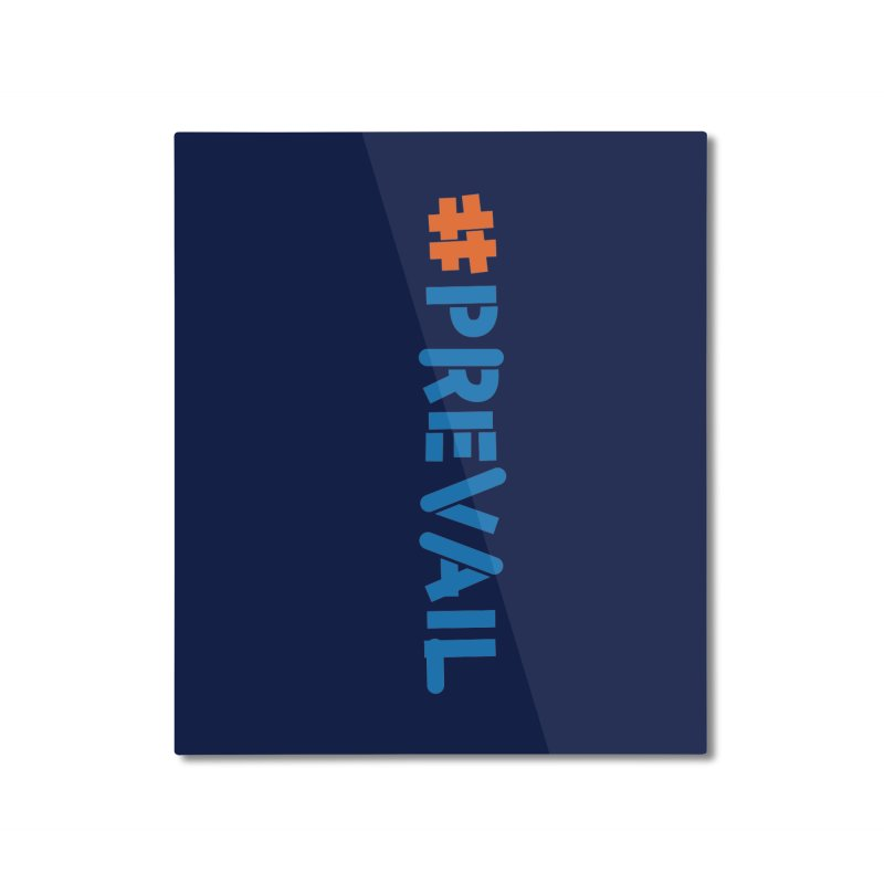 #prevail (vertical) Home Mounted Aluminum Print by \\ LOVING RO<3OT .boop.boop.
