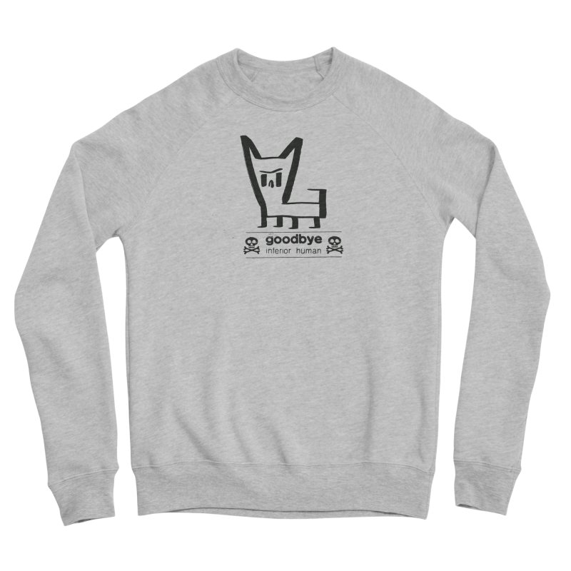 goodbye, inferior human (one color) Women's Sponge Fleece Sweatshirt by \\ LOVING RO<3OT .boop.boop.