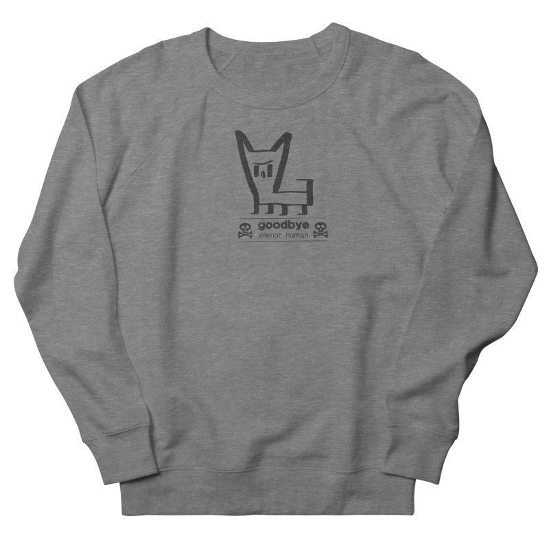 goodbye, inferior human (one color) Women's French Terry Sweatshirt by \\ LOVING RO<3OT .boop.boop.