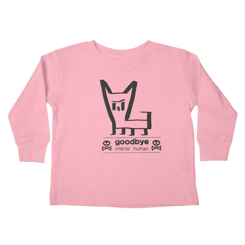 goodbye, inferior human (one color) Kids Toddler Longsleeve T-Shirt by \\ LOVING RO<3OT .boop.boop.
