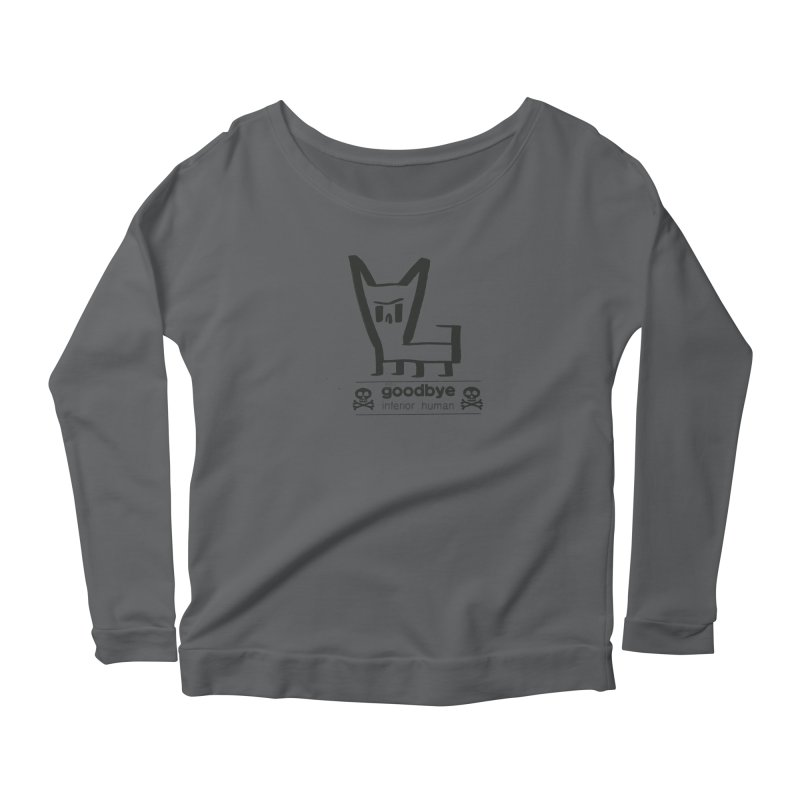 goodbye, inferior human (one color) Women's Longsleeve T-Shirt by \\ LOVING RO<3OT .boop.boop.