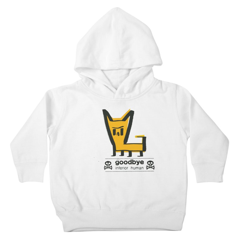 goodbye, inferior human (two color) Kids Toddler Pullover Hoody by \\ LOVING RO<3OT .boop.boop.