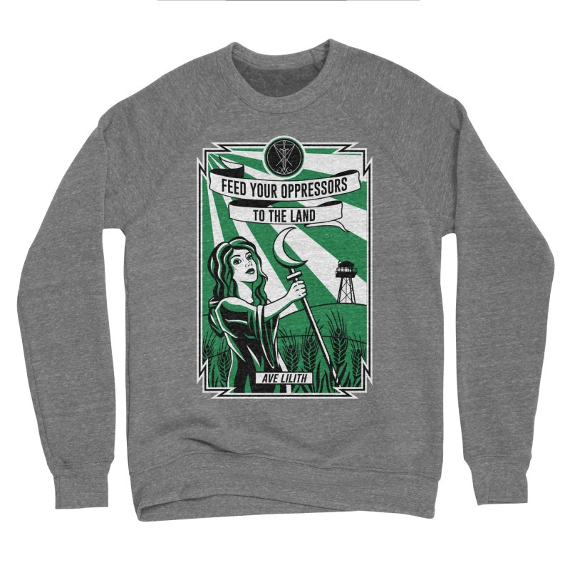 Lilith - Feed Your Oppressors To The Land Women's Sponge Fleece Sweatshirt by The Luciferian Dominion
