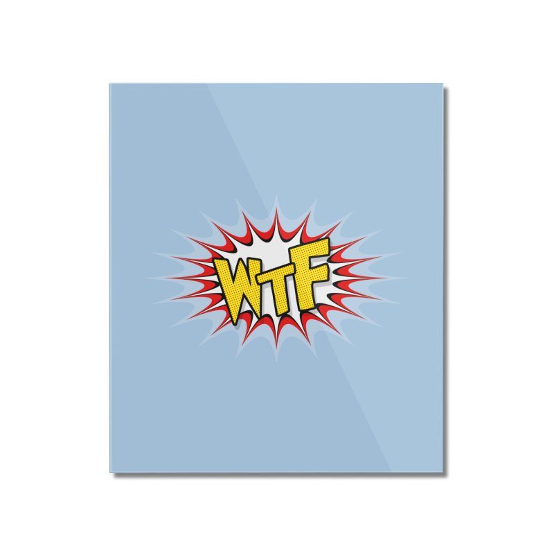 WTF (comic style) Home Mounted Acrylic Print by John Lucke Designs