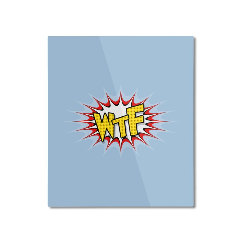 WTF (comic style) Home Mounted Aluminum Print by John Lucke Designs