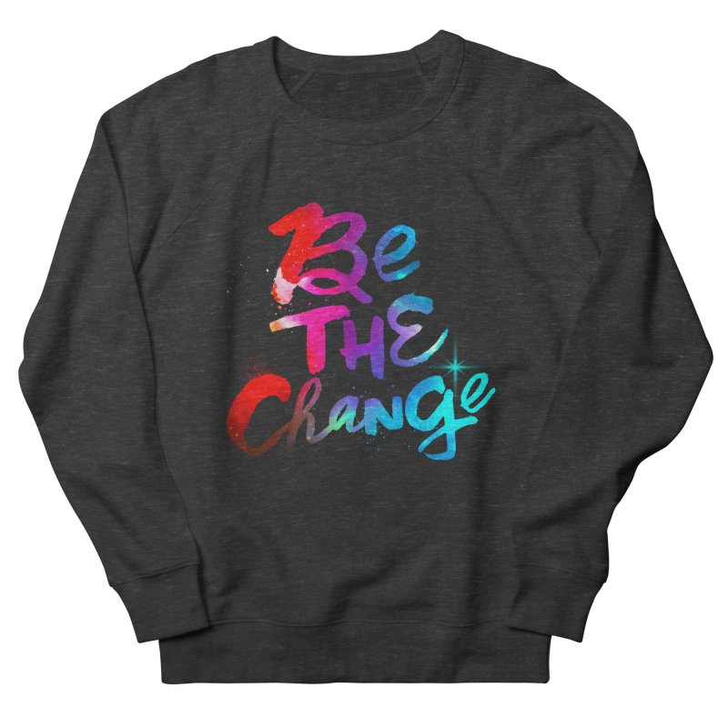 Be The Change Women's French Terry Sweatshirt by Lumi
