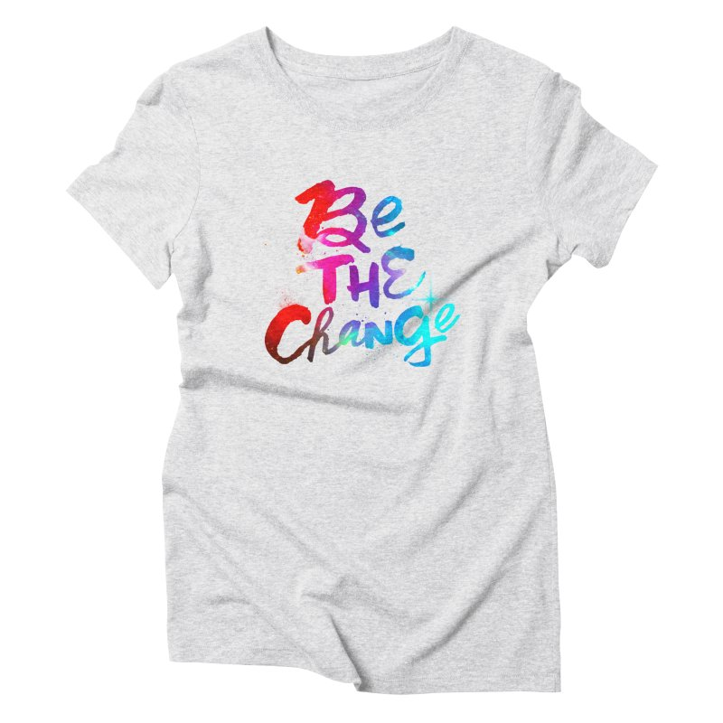 Be The Change Women's Triblend T-Shirt by Lumi