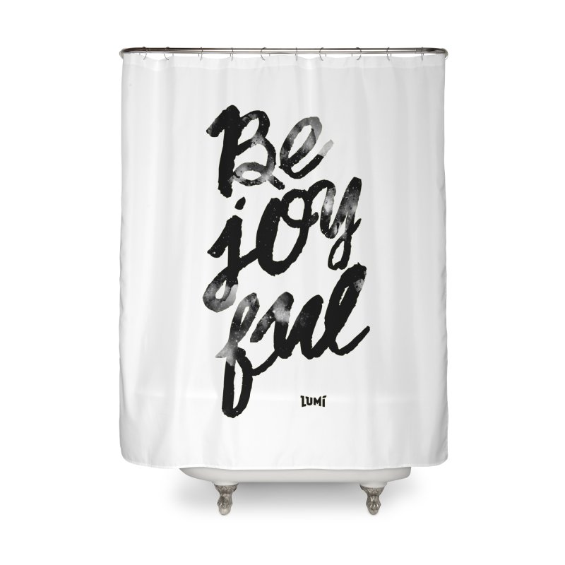 Be Joyful Home Shower Curtain by Lumi