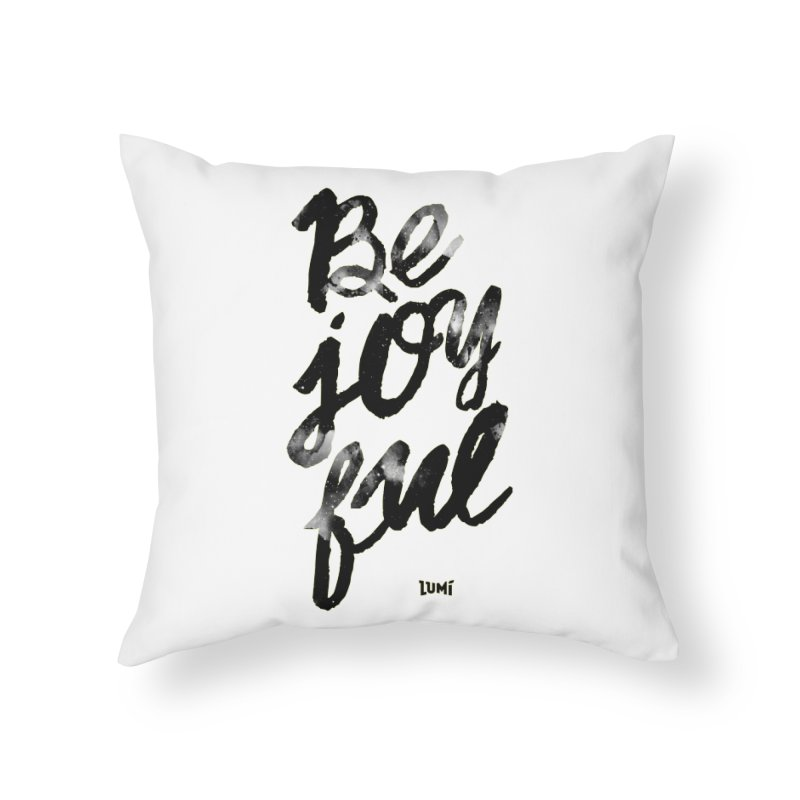 Be Joyful Home Throw Pillow by Lumi