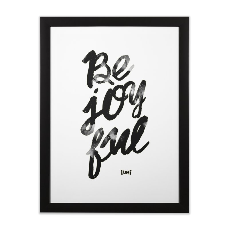 Be Joyful Home Framed Fine Art Print by Lumi