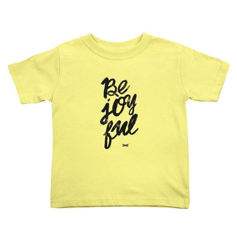 Be Joyful Kids Toddler T-Shirt by Lumi