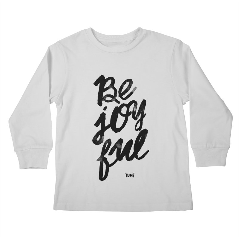 Be Joyful Kids Longsleeve T-Shirt by Lumi