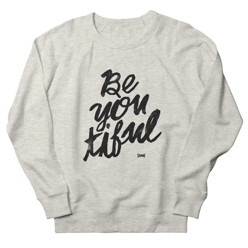 Be(You)Tiful Women's French Terry Sweatshirt by Lumi