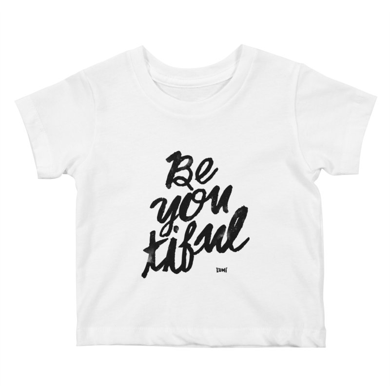 Be(You)Tiful Kids Baby T-Shirt by Lumi