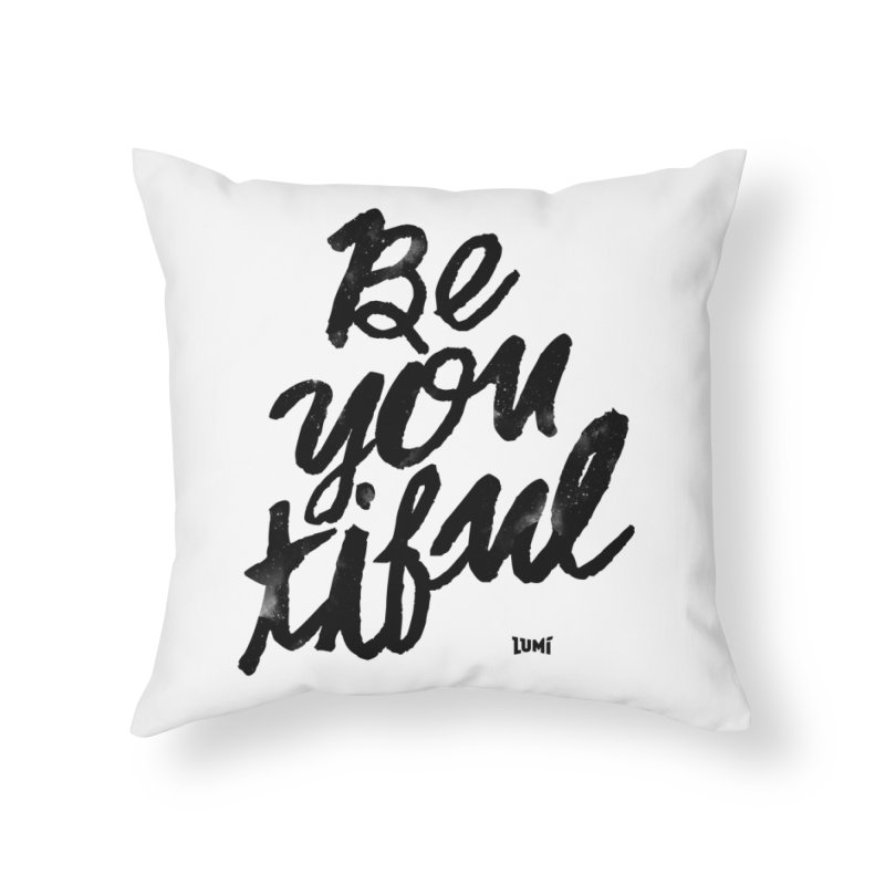 Be(You)Tiful Home Throw Pillow by Lumi