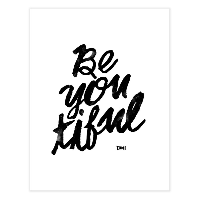 Be(You)Tiful Home Fine Art Print by Lumi