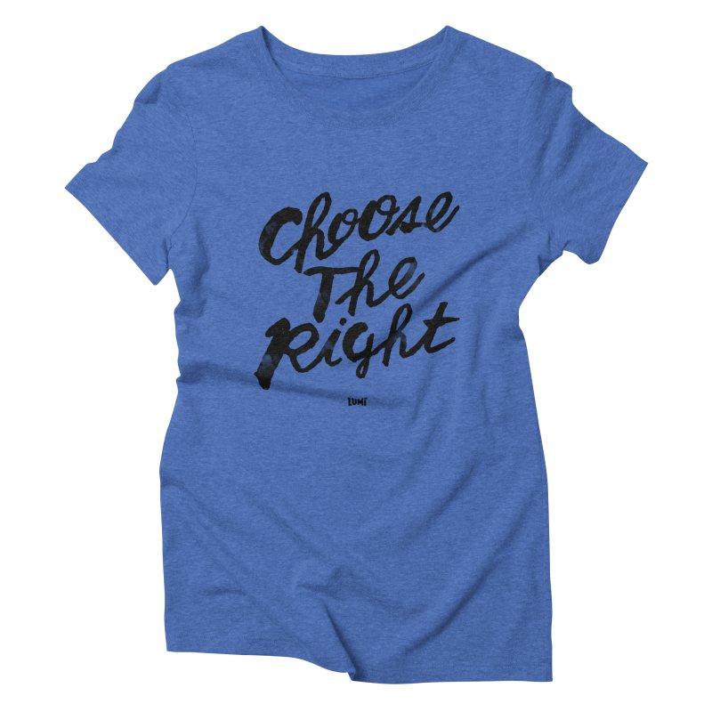 Choose The Right (CTR) Women's Triblend T-Shirt by Lumi